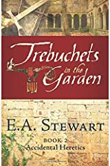Trebuchets in the Garden: Lost in the Languedoc Crusade: Volume 2 (Accidental Heretics) by E. A. Stewart (2013-10-30) Paperback