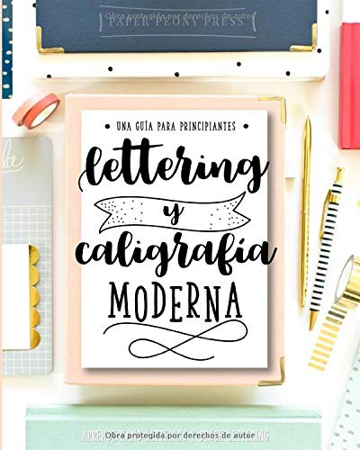 Lettering y caligrafía moderna: Una  guía para principantes: Aprende hand lettering y brush lettering por Paper Peony Press