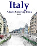 Italy: Adults Coloring Book Vol.1: Italy Designs Coloring Book (Adult Coloring) (Sketches Coloring Book) (Volume 1)