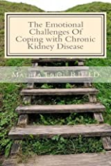 The Emotional Challenges Of Coping with Chronic Kidney Disease (Renal Diet HQ IQ Pre Dialysis Living) (Volume 7) Paperback