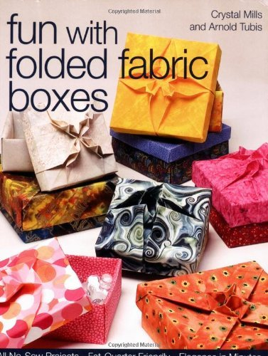 (Fun with Folded Fabric Boxes: All No-Sew Projects  Fat-Quarter Friendly  Elegance in Minutes: All No-sew Projects, Fat-quarter Friendly, Elegance in)