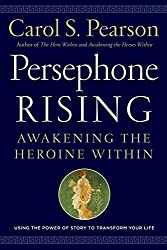 Persephone Rising: Awakening the Heroine Within