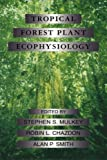 Tropical Forest Plant Ecophysiology, Stephen S. Mulkey, Robin L. Chazdon, Alan P. Smith, 0412035715
