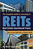 img - for The Complete Guide to Investing in REITS -- Real Estate Investment Trusts: How to Earn High Rates of Returns Safely book / textbook / text book