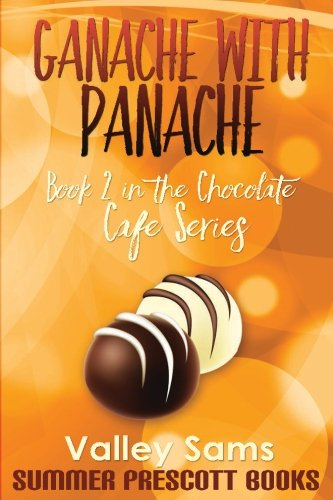 Ganache with Panache: Book 2 in The Chocolate Cafe Series (Volume 2) pdf