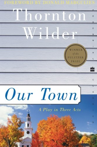 Our Town: A Play in Three Acts (Perennial Classics) (Best One Act Plays For High School)