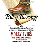 Bill of Wrongs: The Executive Branch's Assault Against America's Fundamental Rights | Lou Dubose,Molly Ivins