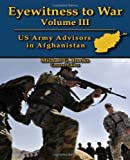 Eyewitness to War Volume III: US Army Advisors in Afghanistan, Michael Brooks, 1470074214