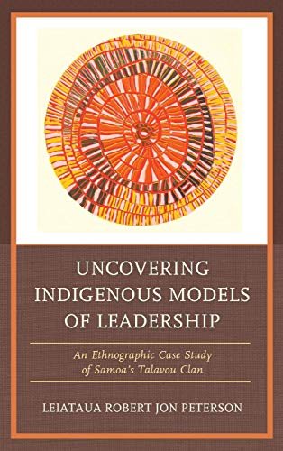 Book cover from Uncovering Indigenous Models of Leadership: An Ethnographic Case Study of Samoas Talavou Clan by Robert Jon Peterson
