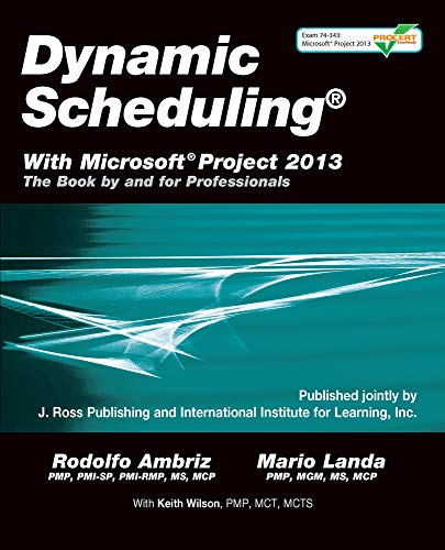 Dynamic Scheduling® With Microsoft® Project 2013: The Book By and For Professionals (Microsoft Project Scheduling)