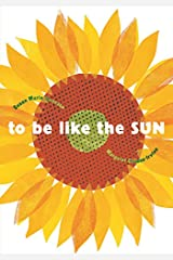 To Be Like the Sun Hardcover