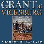 Grant at Vicksburg: The General and the Siege | Michael B. Ballard