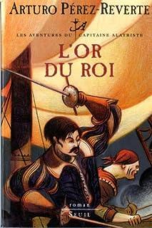 Les aventures du capitaine Alatriste [04] : L'or du roi, Pérez-Reverte, Arturo