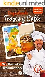DEGUSTANDO TRAGOS Y CAFÉS: 96 Recetas deliciosas (Colección Cocina Práctica - Tentaciones Irresistibles nº