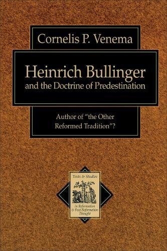 HEINRICH BULLINGER AND THE DOCTRINE OF PREDESTINATION