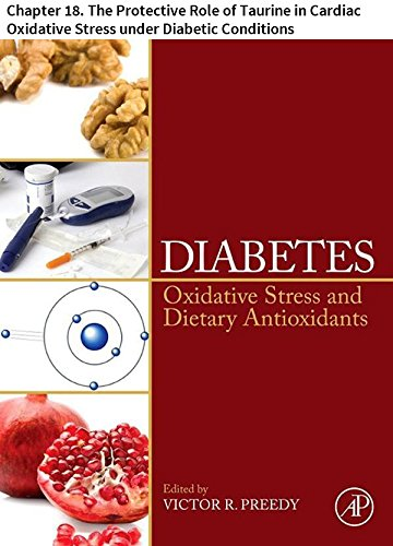 - Diabetes: Chapter 18. The Protective Role of Taurine in Cardiac Oxidative Stress under Diabetic Conditions