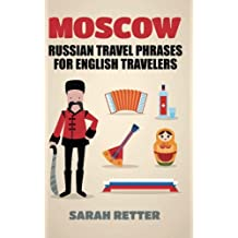 Moscow: Russian Travel Phrases for English Travelers: The best 1.000 phrases to get what you need when traveling in Moscow