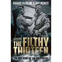 """The Filthy Thirteen: From the Dustbowl to Hitler's Eagle's Nest - The True Story of """"The Dirty Dozen"""