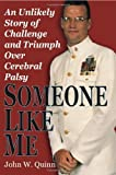 someone like me an unlikely story of challenge and triumph over cerebral palsy by john w quinn 2010 04 15