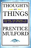 Thoughts Are Things, Prentice Mulford, 1604592303