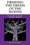 """Drawing the Dream of the Wolves: Homosexuality, Interpretation, and Freud's """"Wolf Man"""" (Theories of Representation and Difference)"""