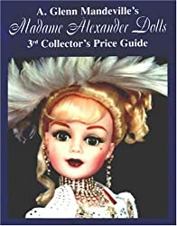 Madame Alexander Dolls: 3rd Collector's Price Guide
