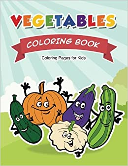 Vegetable Coloring Book: Coloring Pages for Kids ...