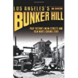 Los Angeles's Bunker Hill: Pulp Fiction's Mean Streets and Film Noir's Ground Zero!