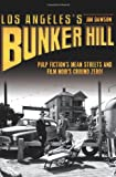 Los Angeles's Bunker Hill:: Pulp Fiction's Mean Streets and Film Noir's Ground Zero!