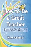 How to Be a Great Teacher, Wynn Godbold, 1492399205