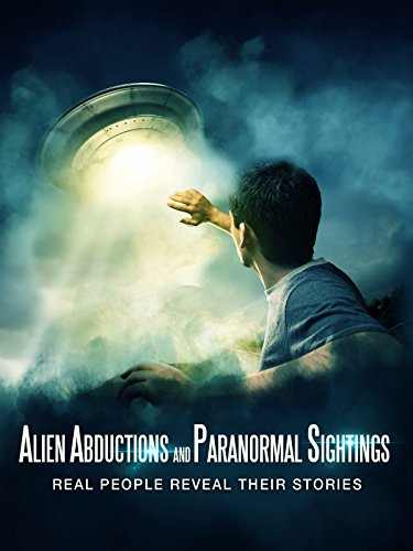 Alien Abductions And Paranormal  Sightings Real People Reveal Their (Aliens Abduction)
