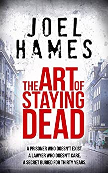 The Art of Staying Dead by [Hames, Joel]