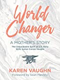 World Changer: A Mother's Story: The Unbreakable Spirit of US Navy SEAL Aaron Vaughn