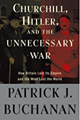"Churchill, Hitler, and ""The Unnecessary War"": How Britain Lost Its Empire and the West Lost the World Kindle Edition"