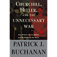 "Churchill, Hitler, and ""The Unnecessary War"": How Britain Lost Its Empire and the West Lost the World (English Edition)"