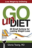 Go UnDiet: 50 Small Actions for Lasting Weight Loss