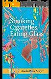 Smoking Cigarettes, Eating Glass: A Psychologist's Memoir (SFWP Literary Awards)