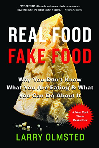 Real Food Fake Food  Why You Dont Know What Youre Eating And What You Can Do About It