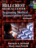 Hillcrest Medical Center Beginning Medical Transcription Course - text only, 6TH EDITION