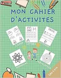 Mon cahier d'activités : lignes, lettres, chiffres, mandalas, labyrinthes: apprendre l'écriture et à compter en s'amusant. Alphabet, chiffres et coloriages divers