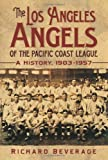 img - for The Los Angeles Angels of the Pacific Coast League: A History, 1903-1957 book / textbook / text book