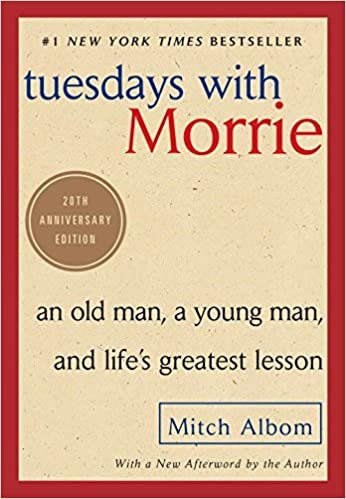Tuesdays with Morrie: An Old Man, a Young Man, and Life's Greatest ...