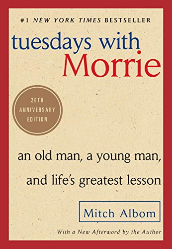 Tuesdays with Morrie: An Old Man, a Young Man, and Life's Greatest Lesson PDF