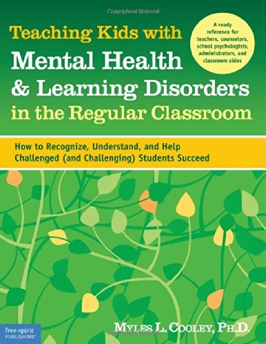 Teaching Kids with Mental Health & Learning Disorders in the Regular Classroom: How to Recognize, Understand, and Help Challenged (and Challenging) Students Succeed by Myles L. Cooley (2007-04-15)
