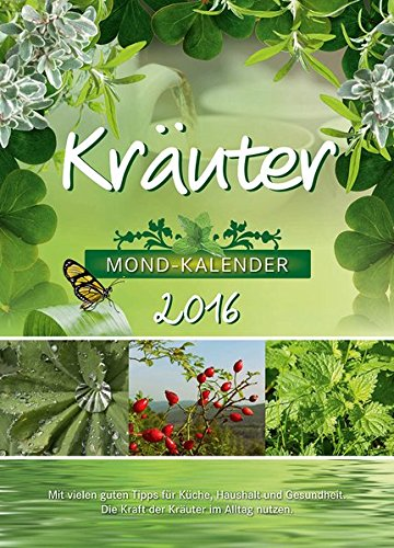 Kräuter Kalender 2016: Die Kraft der Kräuter im Alltag nutzen
