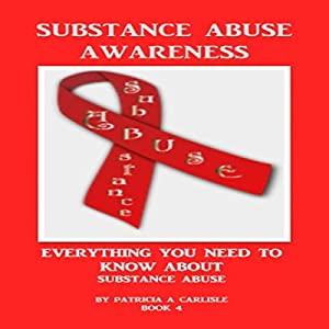 Substance Abuse: Everything You Need to Know About Substance Abuse (Book 4) Audiobook