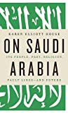 On Saudi Arabia, Karen Elliott House, 0307272168