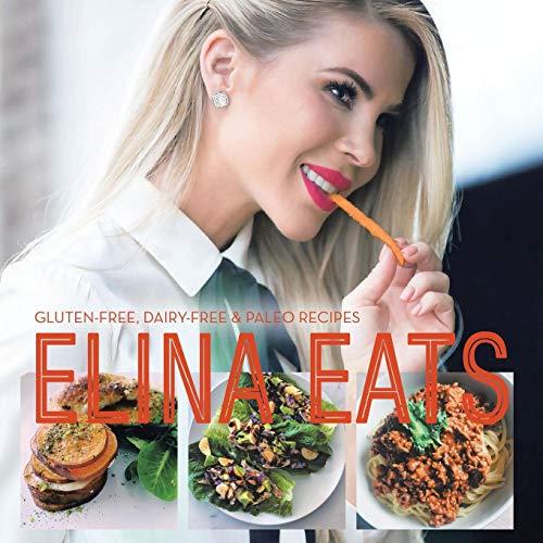 Elina Eats: Gluten-Free, Dairy-Free & Paleo Recipes by Elina Casell