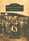 img - for Burton Upon Trent Recollections (Archive Photographs: Images of England) by Geoffrey Sowerby (2002-09-30) book / textbook / text book