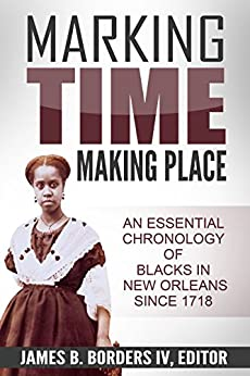 Marking Time, Making Place: An Essential Chronology of Blacks in New Orleans Since 1718 (James Borders Black History Series) by [Borders IV, James B]